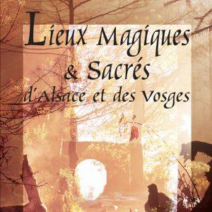 Lieux magiques et sacrés d'Alsace